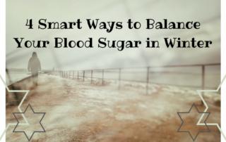 4 Smart Ways to Balance Your Blood Sugar in Winter