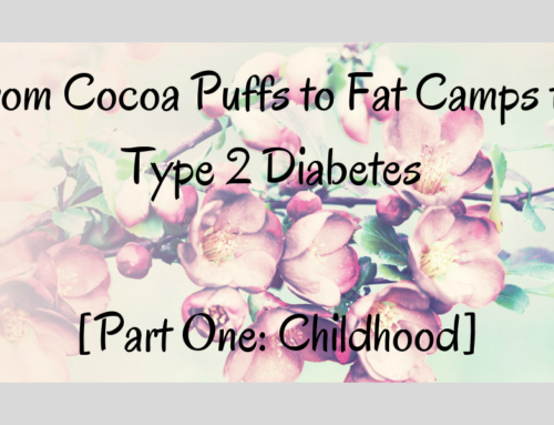 From Cocoa Puffs to Fat Camps to Type 2 Diabetes [Part One: Childhood]