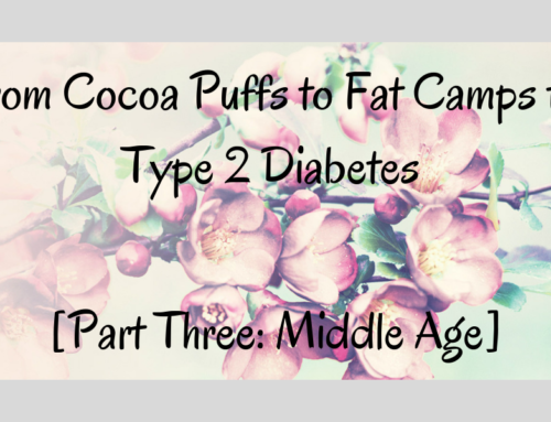 From Cocoa Puffs to Fat Camps to Type 2 Diabetes [Part Three: Middle Age]